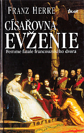 Císařovna Evženie: Femme fatale francouzského dvora