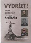 Vydržet! : paměti generála Tomáše Sedláčka