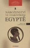 Náboženství ve starověkém Egyptě – Bohové, mýty a náboženské praxe
