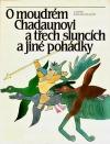 O moudrém Chadaunovi a třech sluncích a jiné pohádky