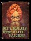 Divy a kouzla indických fakirů: Studie o fakirismu a jogismu
