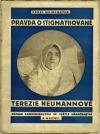 Pravda o stigmatisované Terezie Neumannové. Zázrak Konnersreuthu ve světle náboženství a mystiky