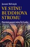 Ve stínu Buddhova stromu - Posvátná poutní místa Šrí Lanky
