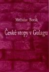 České stopy v gulagu: z výzkumu perzekuce Čechů a občanů ČSR v Sovětském svazu