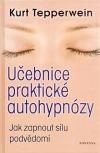 Učebnice praktické autohypnózy - Jak zapnout sílu podvědomí