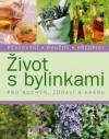 Život s bylinkami - Pro kuchyň, zdraví a krásu
