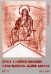Život a hořké umučení Pána našeho Ježíše Krista IV.