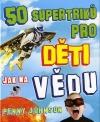 50 supertriků pro děti - Jak na vědu