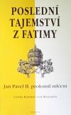 Poslední tajemství z Fatimy - Jan Pavel II. prolomil mlčení