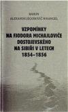 Vzpomínky na Fjodora Michajloviče Dostojevského na Sibiři v letech 1854-1856