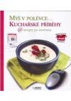 Myš v polévce...Kuchařské příběhy @ recepty po internetu