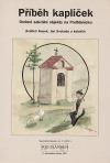 Příběh kapliček - Drobné sakrální objekty na Podblanicku