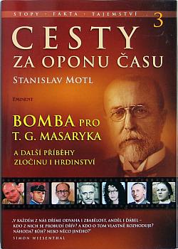 Cesty za oponu času 3 - Bomba pro T.G. Masaryka a další příběhy hrdinství a zločinu obálka knihy