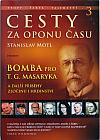 Cesty za oponu času 3 - Bomba pro T.G. Masaryka a další příběhy hrdinství a zločinu