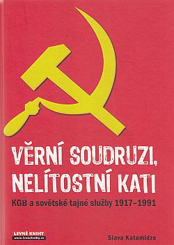 Věrní soudruzi, nelítostní kati - KGB a sovětské tajné služby 1917-1991 obálka knihy