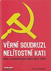Věrní soudruzi, nelítostní kati - KGB a sovětské tajné služby 1917-1991