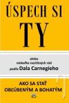 Úspech si Ty alebo Niekoľko nezištných rád podľa Dala Carnegiho ako sa stať obľúbený a bohatý