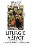 Liturgie a život: Co bychom měli vědět o mši, o církevním roku a smyslu liturgie