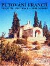 Putování Francií - Provence a Středomoří