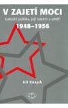 V zajetí moci - kulturní politika, její systém a aktéři 1948–1956