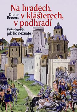 Na hradech, v klášterech, v podhradí - Středověk, jak ho neznáte obálka knihy