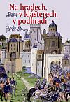 Na hradech, v klášterech, v podhradí - Středověk, jak ho neznáte