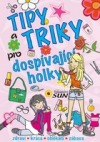 Tipy a triky pro dospívající holky - Zdraví, krása, oblékání, zábava