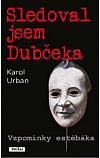 Sledoval jsem Dubčeka - Vzpomínky estébáka