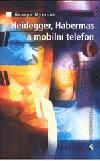 Heidegger, Habermas a mobilní telefon