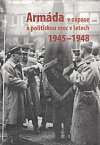 Armáda v zápase o politickou moc v letech 1945 - 1948