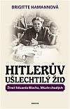 Hitlerův ušlechtilý Žid - Život Eduarda Blocha, lékaře chudých
