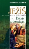 Ježíš - skutečný příběh jeho života - Dětství a dospívání obálka knihy