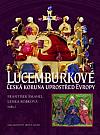 Lucemburkové - česká koruna uprostřed Evropy