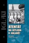 Atentát na Hitlera v Jihlavě?
