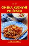Čínská kuchyně po česku -- 150 receptů