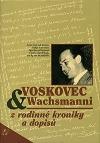 Voskovec a Wachsmanni (z rodinné kroniky a dopisů)