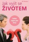 Jak vyjít se životem - Kniha nejen pro ženy