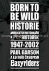 Born to be wild - Historie amerických motorkářů a motocyklů 1947-2002