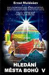 Hledání Města Bohů V – Matrice Života na Zemi