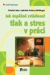 Jak úspěšně zvládnout tlak a stres v práci