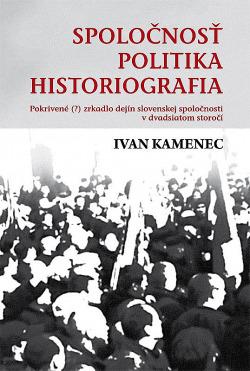 Spoločnosť, politika, historiografia: Pokrivené (?) zrkadlo dejín slovenskej spoločnosti v dvadsiatom storočí obálka knihy