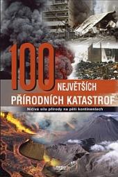 100 největších přírodních katastrof - Ničivá síla přírody na pěti kontinentech