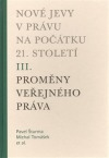 Nové jevy v právu na počátku 21. století - sv. 3 - Proměny veřejného práva