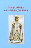 Malá knížečka o Pražském Jezulátku