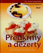 Předkrmy a dezerty: Na povzbuzení chuti malé, vytříbené a pestré, na závěr něco sladkého z teplé i studené kuchyně