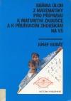 Sbírka úloh z matematiky pro přípravu k maturitní zkoušce a k přijímacím zkouškám na VŠ