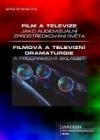 Film a televize jako audiovizuální zprostředkování světa: Filmová a televizní dramaturgie a programová skladba