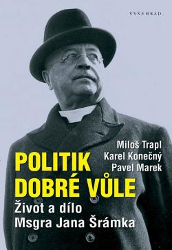 Politik dobré vůle: Život a dílo Msgra Jana Šrámka obálka knihy