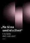 Na téma umění a život: F. X. Šalda 1867–1937–2007