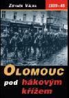 Olomouc pod hákovým křížem: temná léta okupace 1939-1945